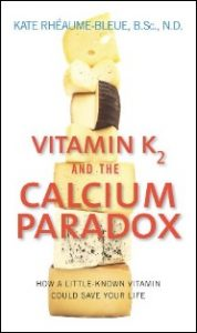 Vitamin K2 And The Calcium Paradox - How a Little-Known Vitamin Could Save Your Life