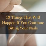 10 Things That Will Happen To Your Body If You Continue Biting Your Nails