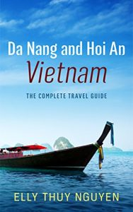 Da Nang and Hoi An, Vietnam - The Complete Travel Guide