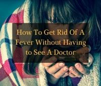 How To Get Rid Of A Fever Without Seeing A Doctor – Cure Fever Naturally