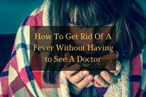How to Get Rid of a Fever Without Having to See a Doctor article - Featured Image