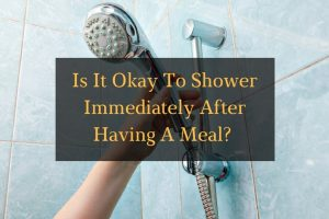 Is it Okay to Shower After Having a Meal - Featured Image