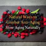 How to Slow Aging Naturally: Combat Premature Aging Smartly