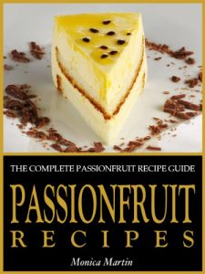 The complete Passionfruit Recipe Guide