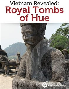 Vietnam Revealed: The Royal Tombs of Hue (2017 Travel Guide)