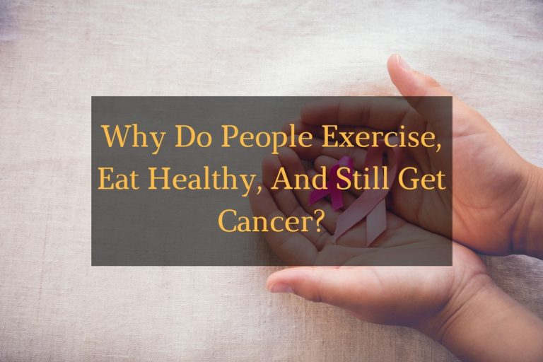 Why Do People Exercise, Eat Healthy, And Still Get Cancer