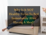 Why Is It NOT Healthy To Go To Bed Immediately After Having A Meal? What You Should Do Instead