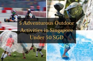 Top 5 Adventurous Outdoor Activities in Singapore Under S$50
