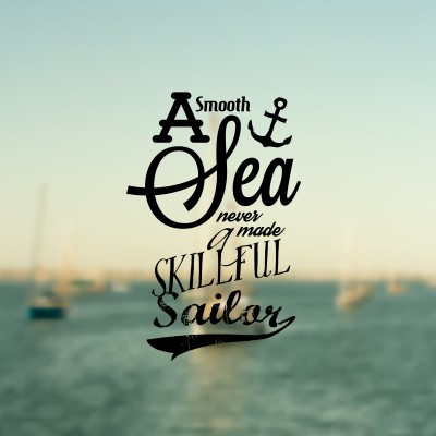 A smooth sea never made a skillful sailor - picture quote