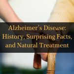 Alzheimer's Disease: History, Surprising Facts, and Natural Treatment