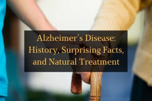 Alzheimer's Disease - History, Surprising Facts, and Natural Treatment - Featured Image