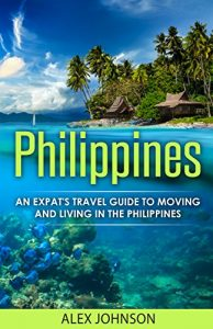 An Expat's Travel Guide To Moving & Living In The Philippines