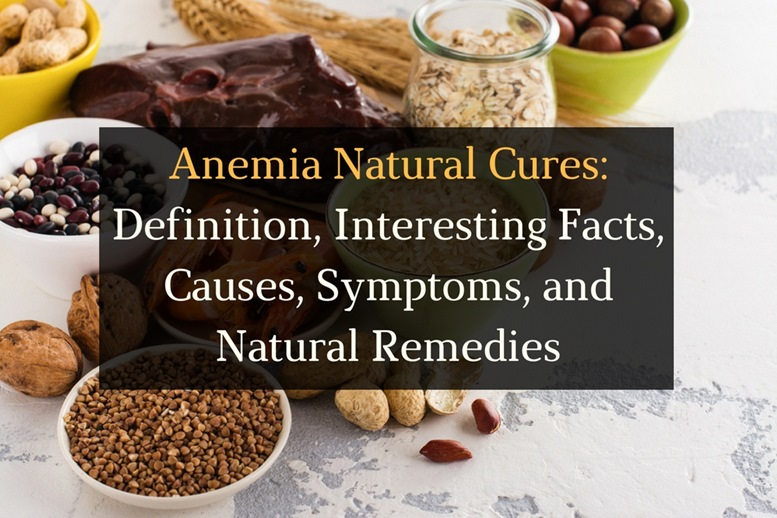 Anemia Natural Cures - Definition, Interesting Facts, Causes, Symptoms, and Natural Remedies - Featured Image