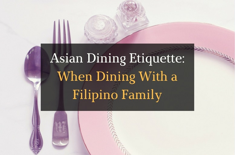 Asian Dining Etiquette - When Dining with a Filipino Family - Featured Image