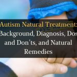 Autism Natural Treatment: Background, Diagnosis, Dos and Don'ts, and Natural Remedies