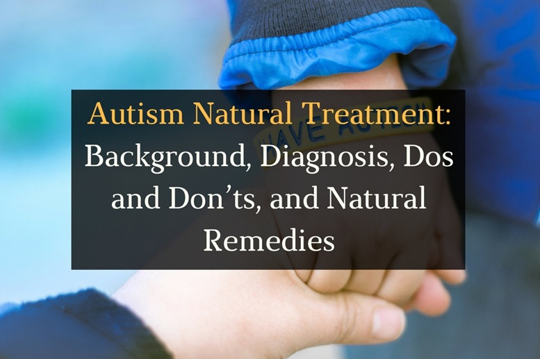 Autism Natural Treatment - Background, Diagnosis, Dos and Don'ts, and Natural Remedies - Featured Image