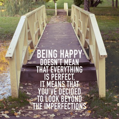 Being happy doesn't mean that everything is perfect. It means that you've decided to look beyond the imperfections - picture quote