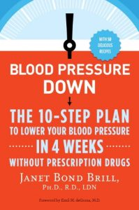 Blood Pressure Down, The 10-Step Plan to Lower Your Blood Pressure in 4 Weeks Without Prescription Drugs