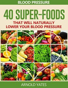 Blood Pressure Solutions - 40 Super-foods that will naturally lower your blood pressure