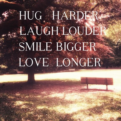 Hug Harder, Laugh Louder, Smiler Bigger, Love Longer - Picture Quote