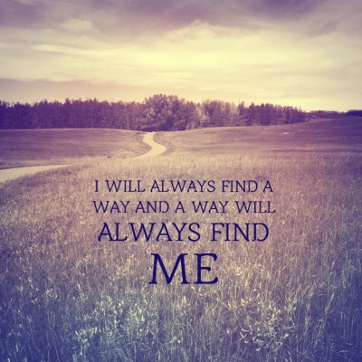I will always find a way and way will always find me - picture quote
