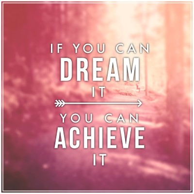 If you can dream it, you can achieve it - picture quote