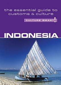 Indonesia - Culture Smart! The Essential Guide to Customs & Culture