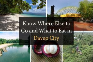 Know Where Else to Go and What to Eat in Davao City, Philippines