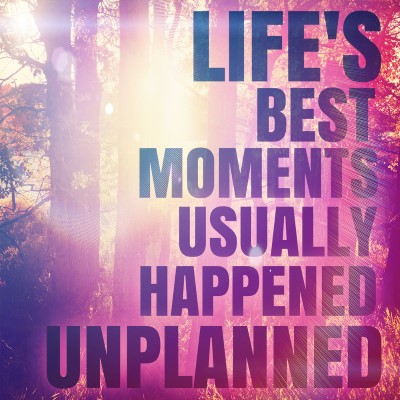 Life's best moments usually happened unplanned - picture quote