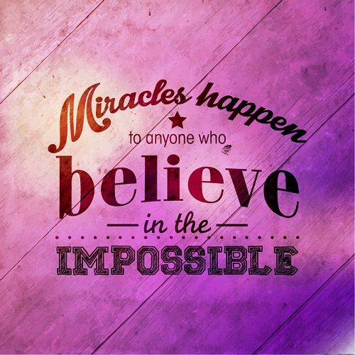 Miracles-Happen-to-Anyone-who-Believe-in-the-IMPOSSIBLE-picture-quote