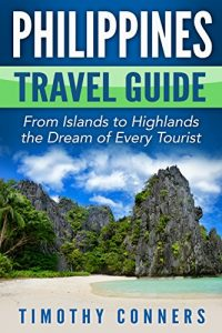 Philippines Travel Guide - From Islands to Highlands the Dream of Every Tourist