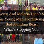 Poverty And Malaria Didn't Stop This Young Man From Being A Bodybuilding Beast. What's Stopping You?