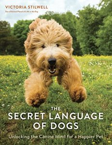 The Secret Language of Dogs - Unlocking the Canine Mind for a Happier Pet