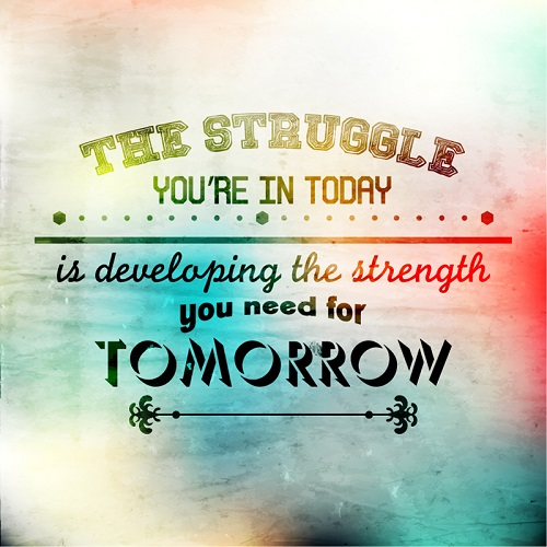 The-Struggle-You-Are-in-Today-is-Developing-The-Strength-You-Need-for-Tomorrow-Picture-Quote