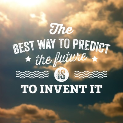 The best way to predict the future is to invent it - picture quote