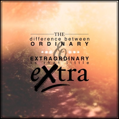 The difference between ordinary and extraordinary is that little extra - picture quote