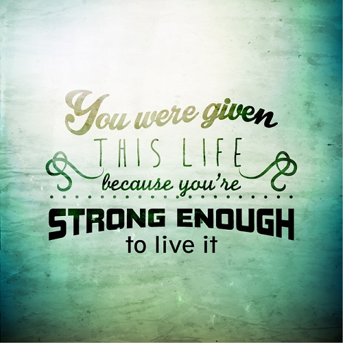 You-Were-Given-This-Life-Because-You-are-Strong-Enough-to-Live-It-picture-quote
